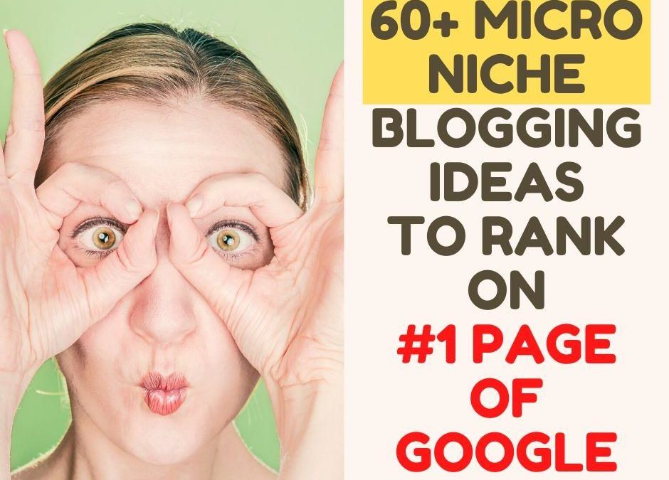 60+ Micro Niche Blog Ideas to Rank on #1 Page of Google [2020 Updated]